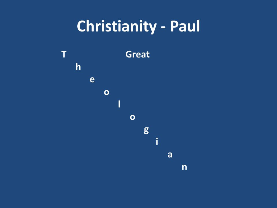 Christianity - Paul T Great h e o l g i a n