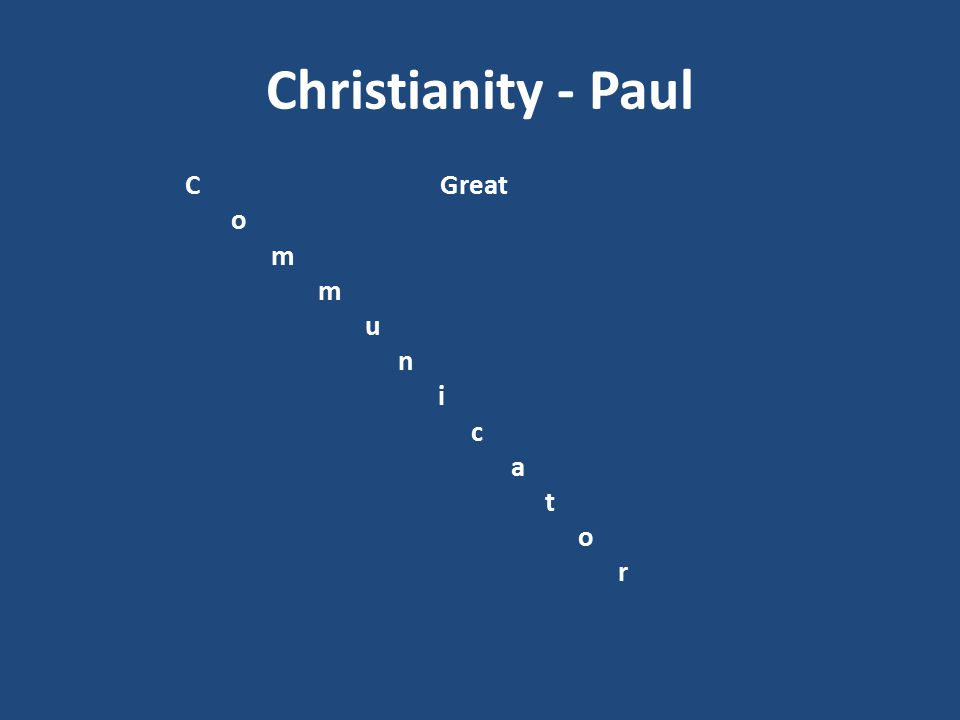 Christianity - Paul C Great o m u n i c a t r