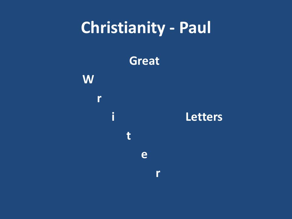 Christianity - Paul Great W r i Letters t e