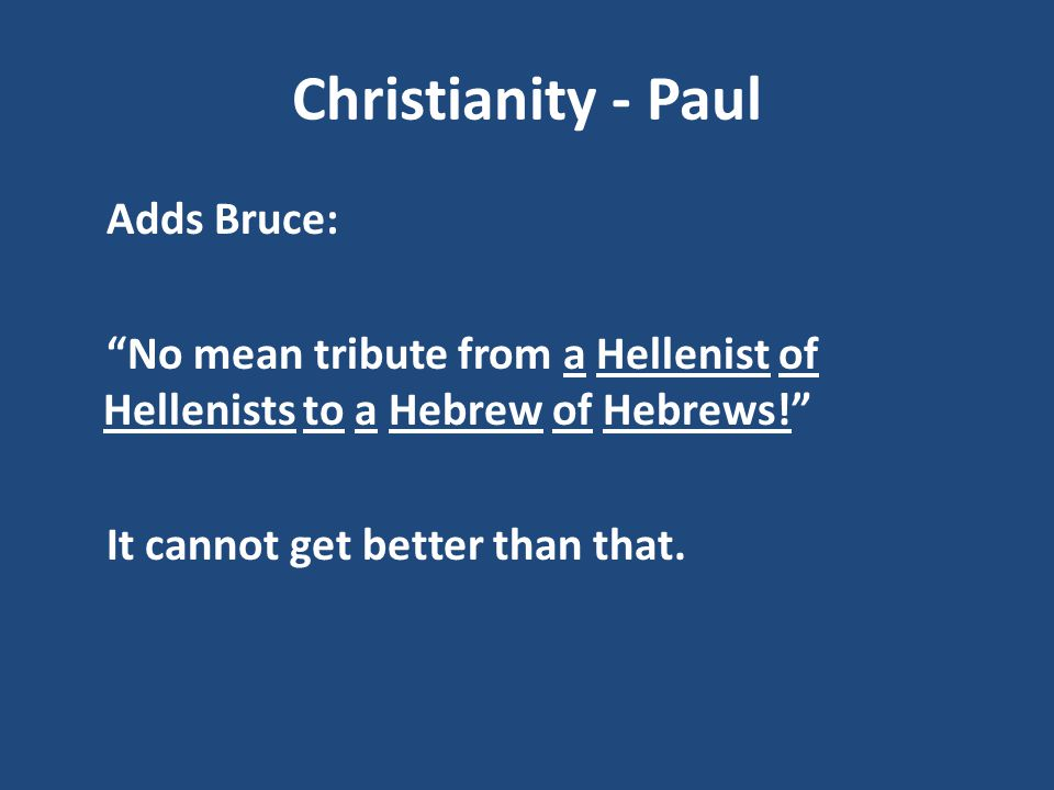 Christianity - Paul Adds Bruce: