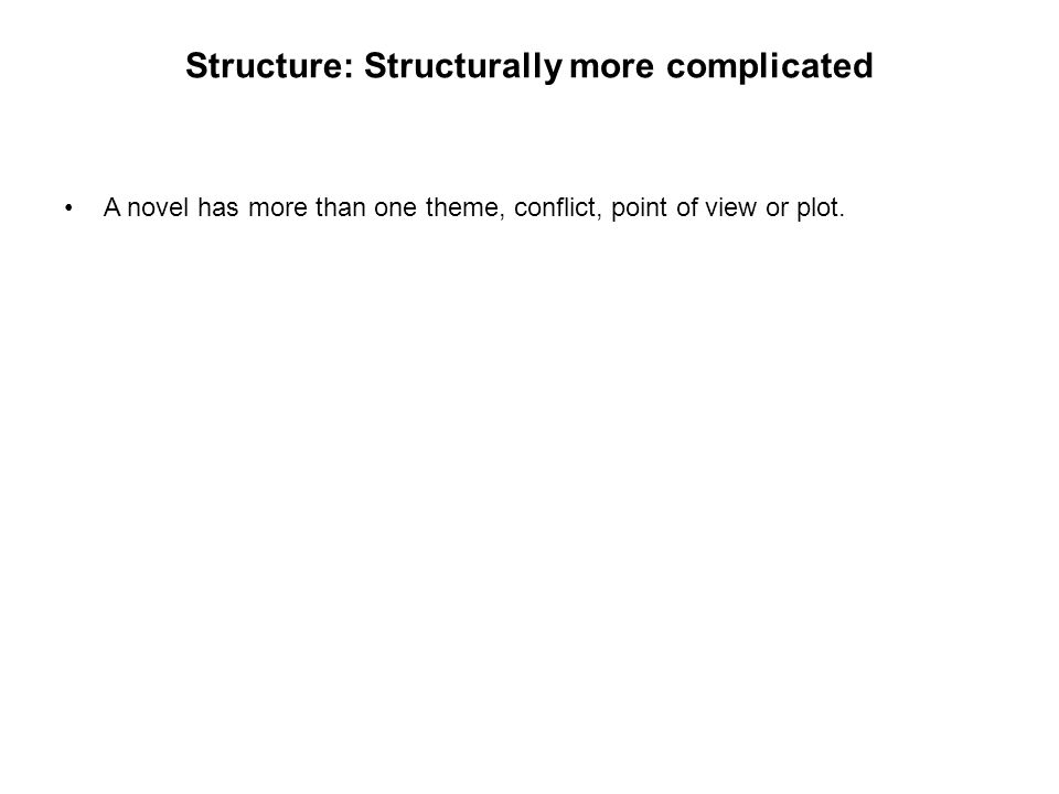 Structure: Structurally more complicated