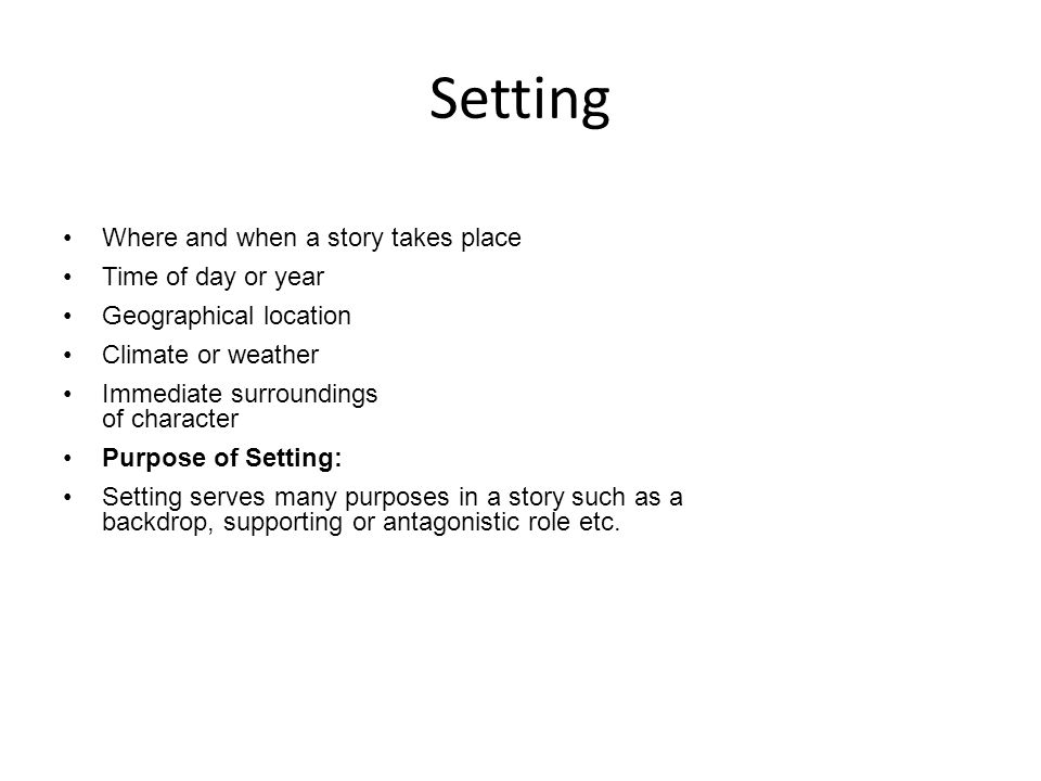 Setting Where and when a story takes place Time of day or year