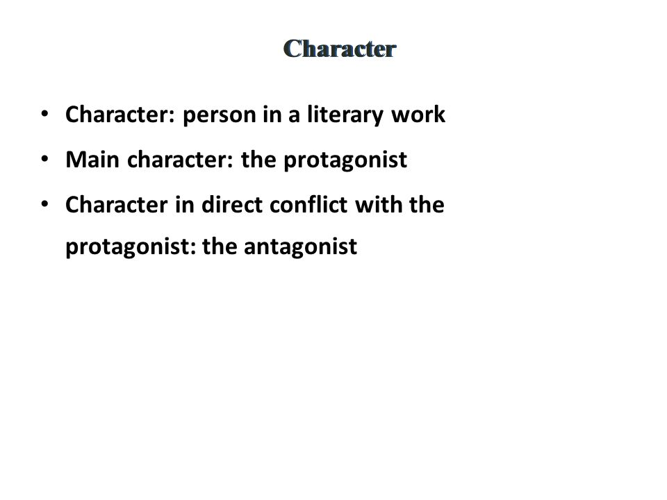 Character Character: person in a literary work. Main character: the protagonist.
