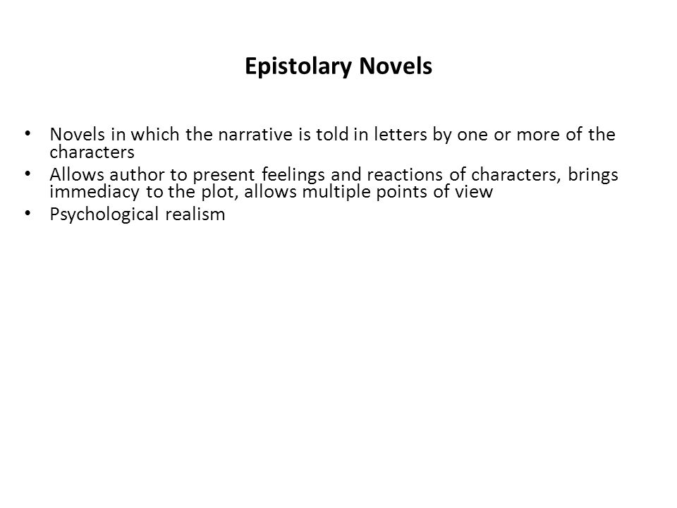 Epistolary Novels Novels in which the narrative is told in letters by one or more of the characters.