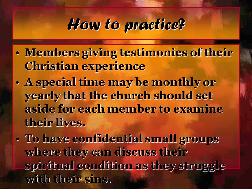 How to practice Members giving testimonies of their Christian experience.