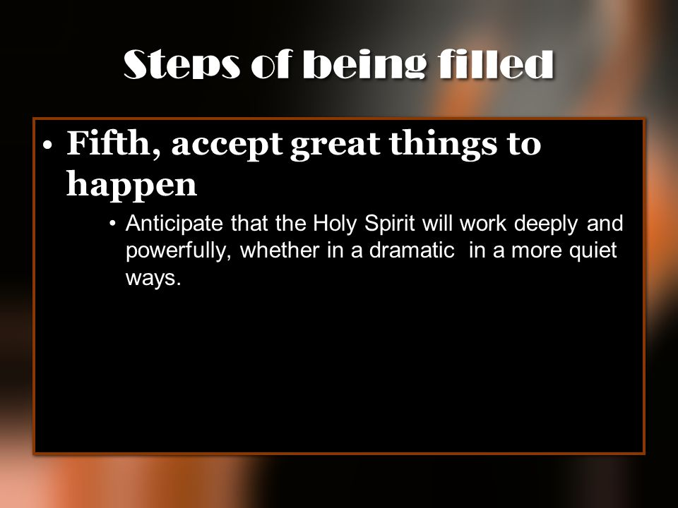 Steps of being filled Fifth, accept great things to happen