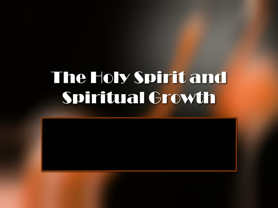 The Holy Spirit and Spiritual Growth