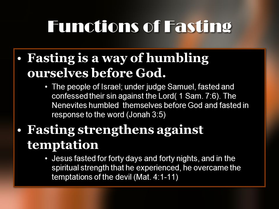 Functions of Fasting Fasting is a way of humbling ourselves before God.