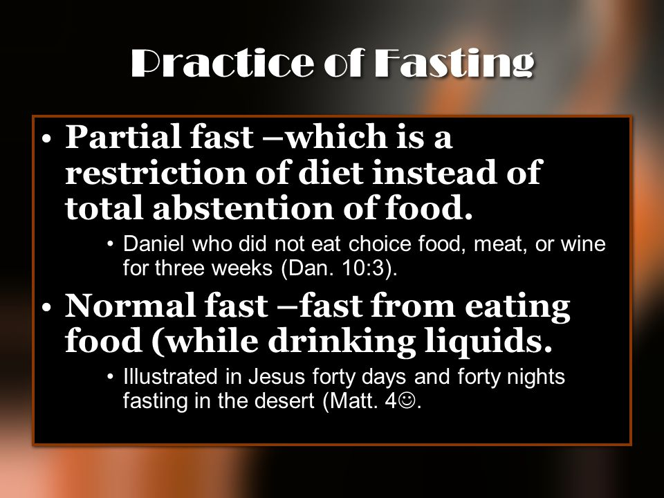 Practice of Fasting Partial fast –which is a restriction of diet instead of total abstention of food.