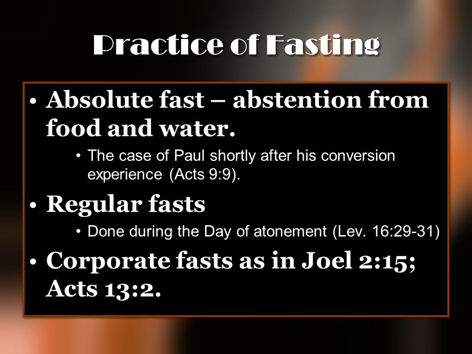 Practice of Fasting Absolute fast – abstention from food and water.