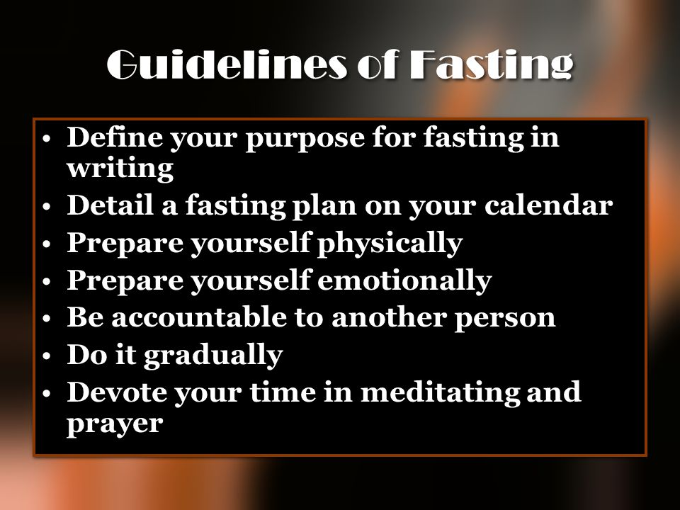 Guidelines of Fasting Define your purpose for fasting in writing