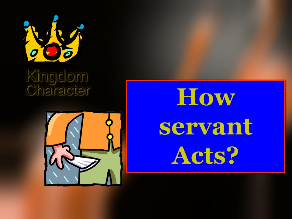 Kingdom Character How servant Acts