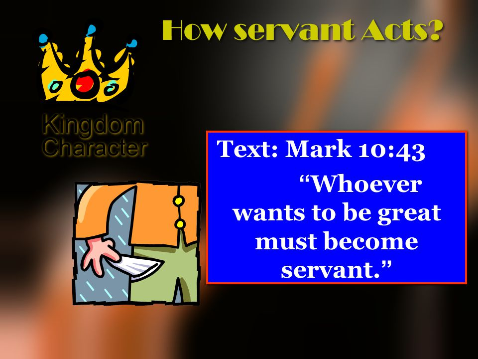 Text: Mark 10:43 Whoever wants to be great must become servant.