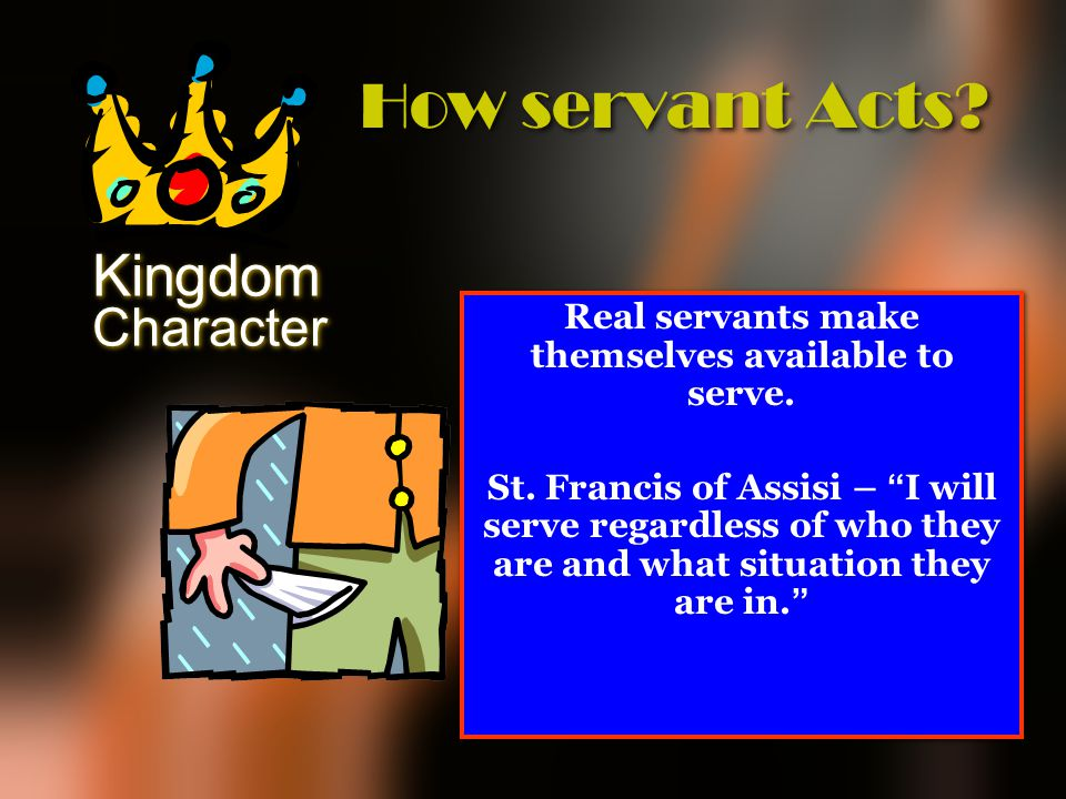 Real servants make themselves available to serve.