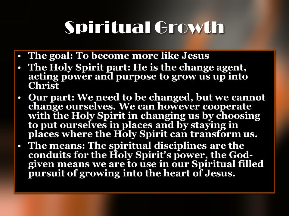 Spiritual Growth The goal: To become more like Jesus