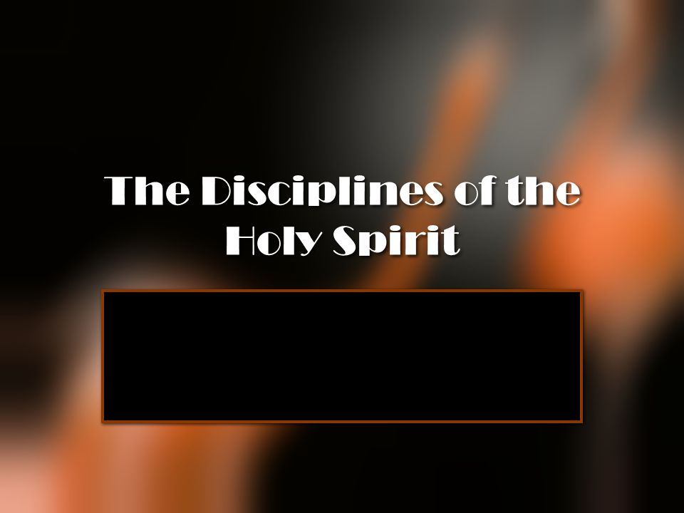 The Disciplines of the Holy Spirit