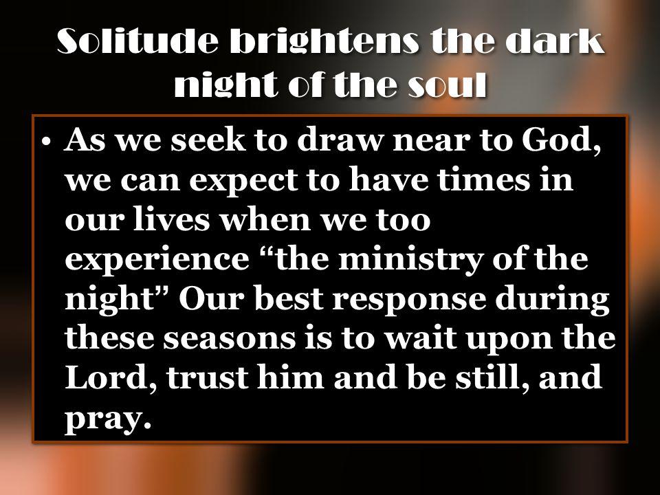 Solitude brightens the dark night of the soul