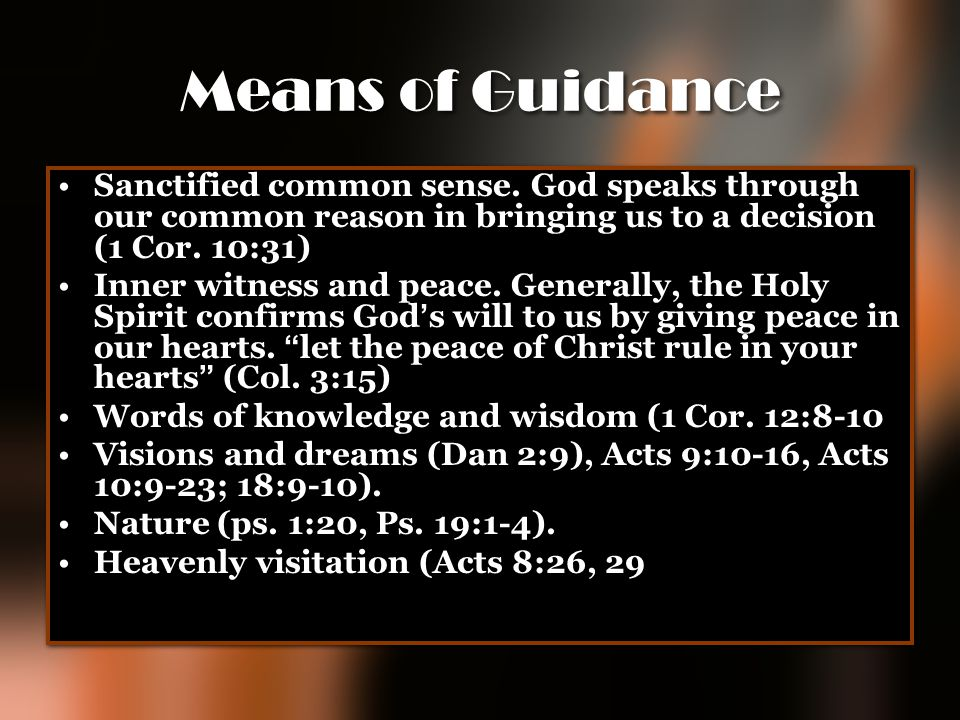 Means of Guidance Sanctified common sense. God speaks through our common reason in bringing us to a decision (1 Cor. 10:31)