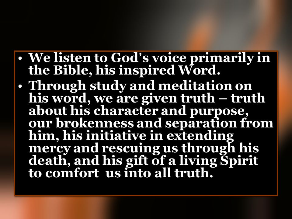 We listen to God's voice primarily in the Bible, his inspired Word.