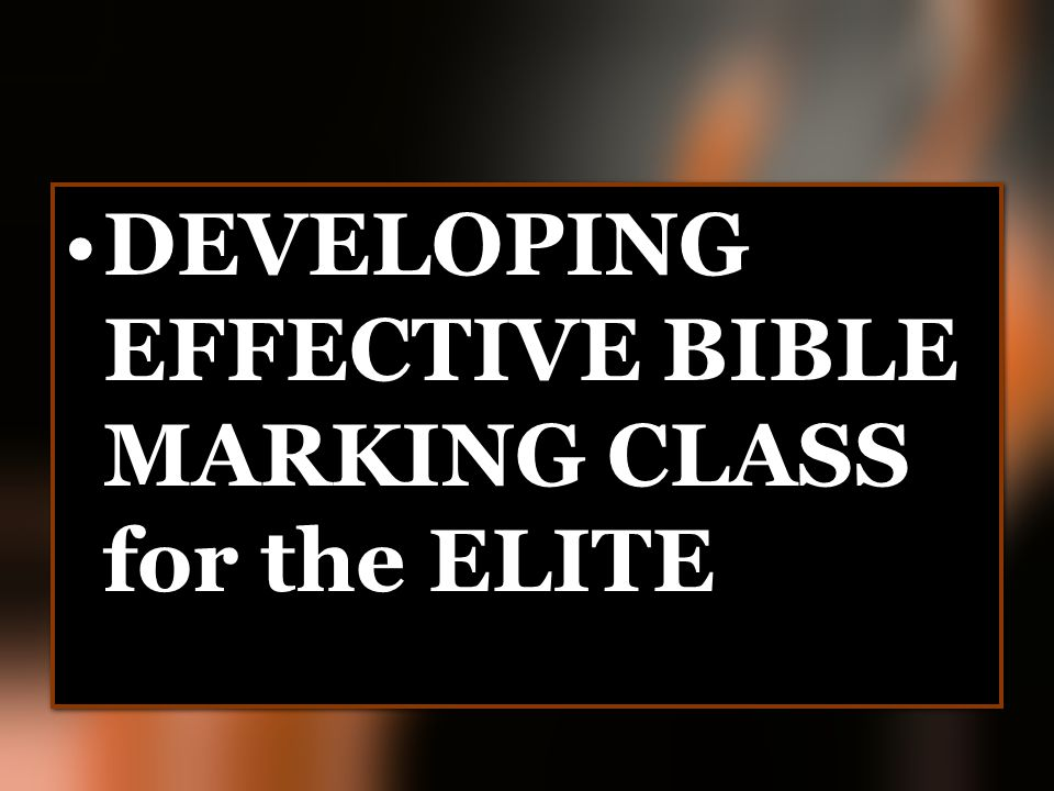 DEVELOPING EFFECTIVE BIBLE MARKING CLASS for the ELITE