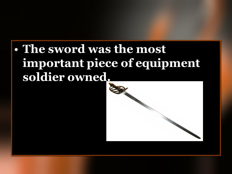 The sword was the most important piece of equipment soldier owned.
