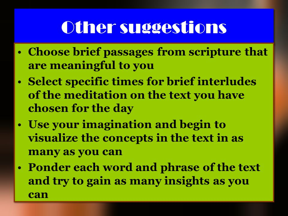 Other suggestions Choose brief passages from scripture that are meaningful to you.