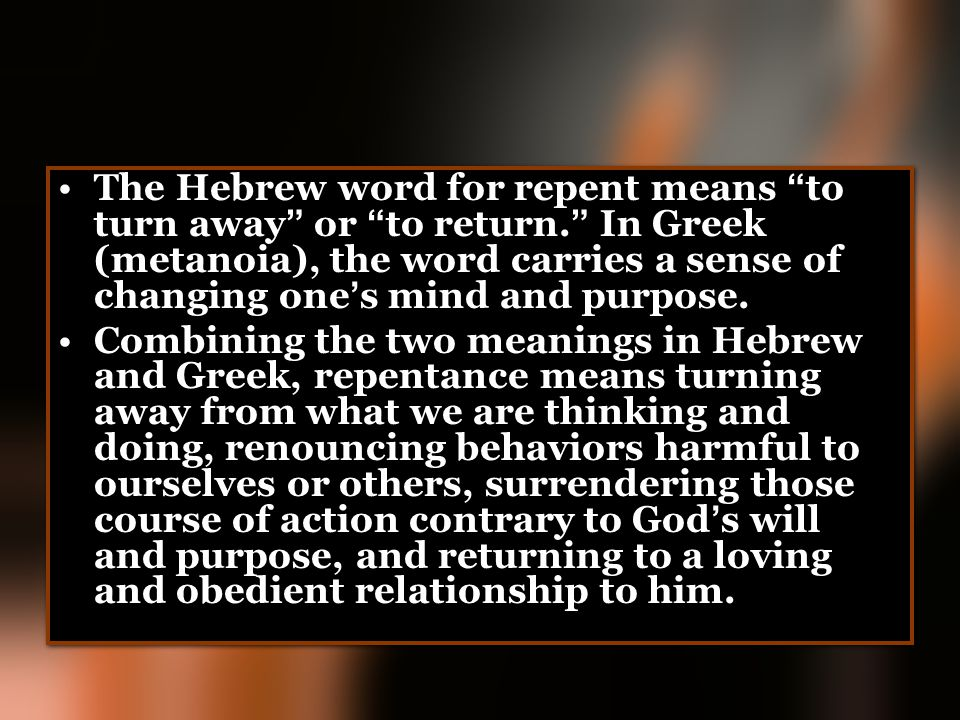 The Hebrew word for repent means to turn away or to return