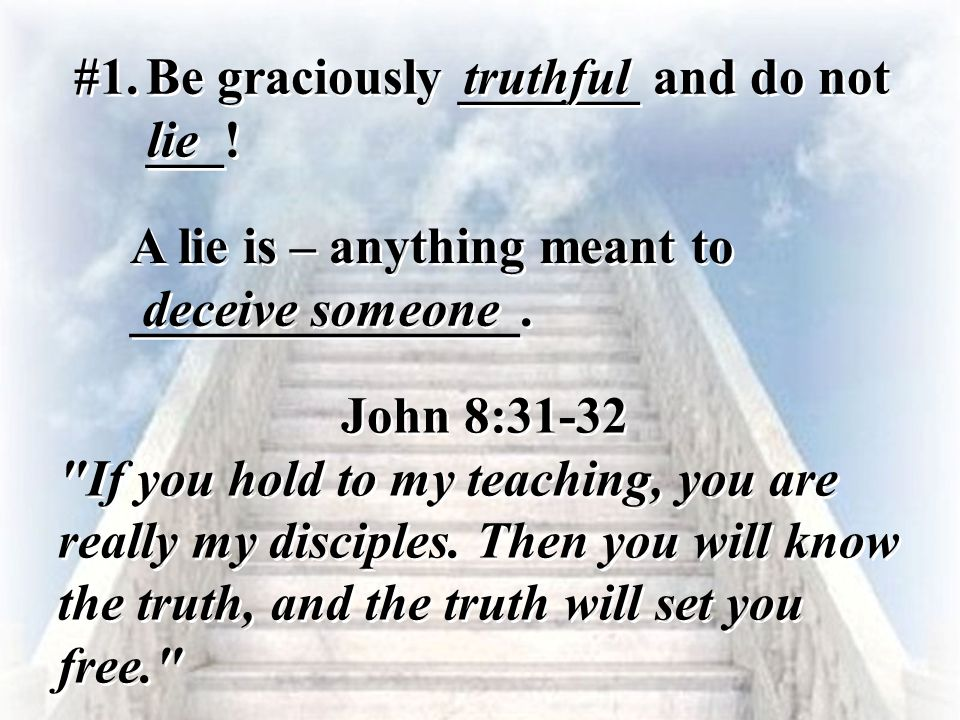 #1. Be graciously _______ and do not ___! truthful. lie. A lie is – anything meant to _______________.