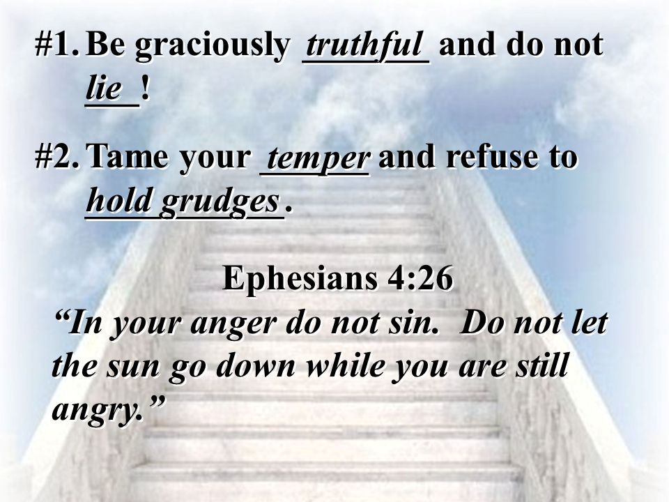 #1. Be graciously _______ and do not ___! truthful. lie. #2. Tame your ______ and refuse to ___________.