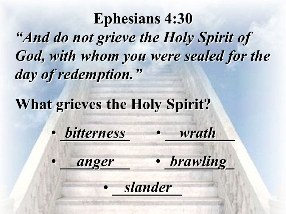 Ephesians 4:30 And do not grieve the Holy Spirit of God, with whom you were sealed for the day of redemption.