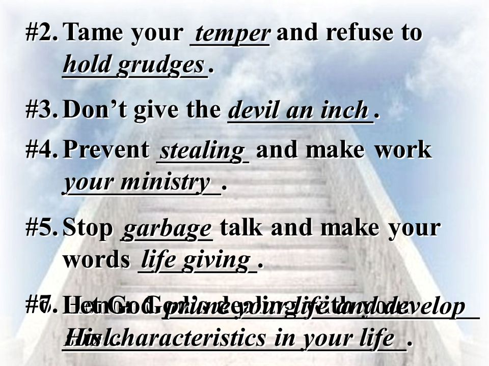 #2. Tame your ______ and refuse to ___________. temper. hold grudges. #3. Don't give the ___________.