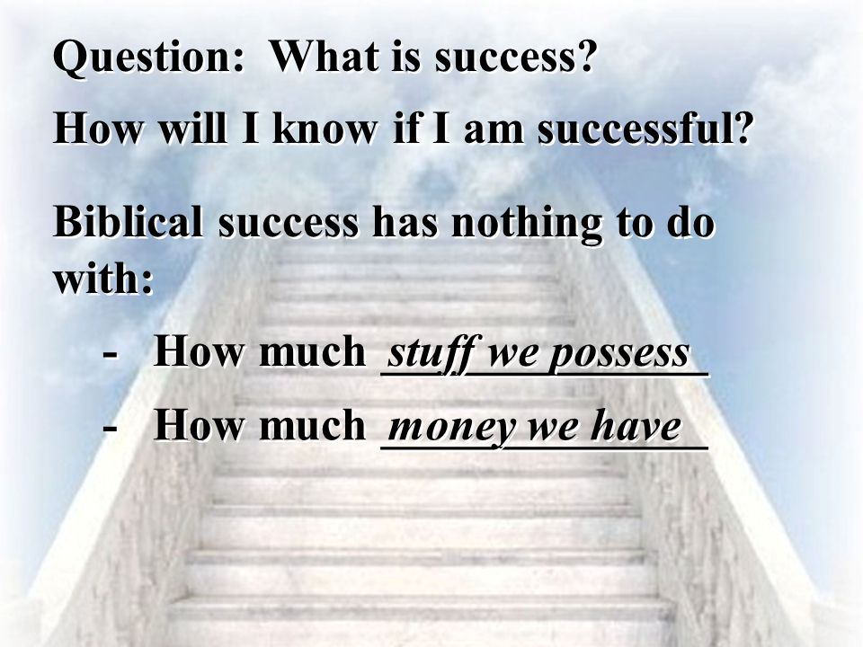 Question: What is success How will I know if I am successful Biblical success has nothing to do with: