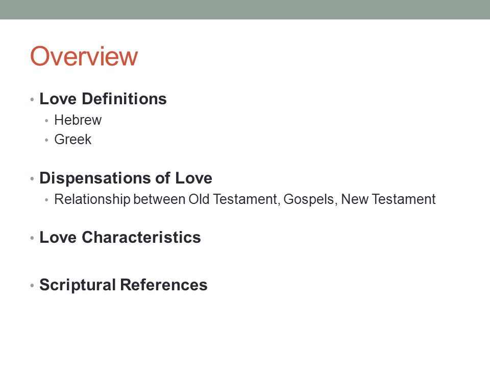Overview Love Definitions Dispensations of Love Love Characteristics