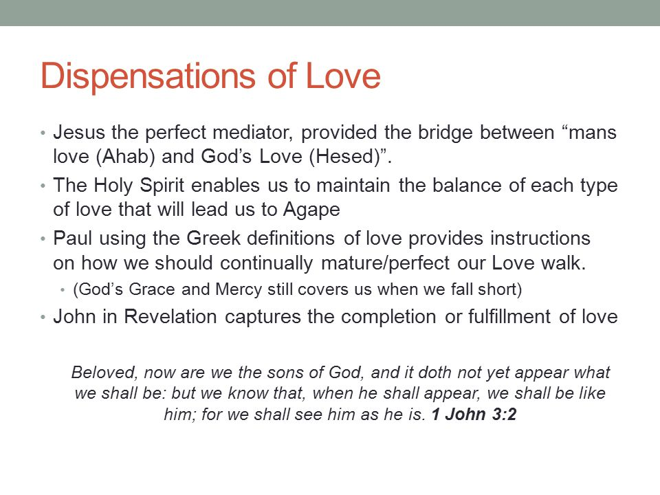 Dispensations of Love Jesus the perfect mediator, provided the bridge between mans love (Ahab) and God's Love (Hesed) .