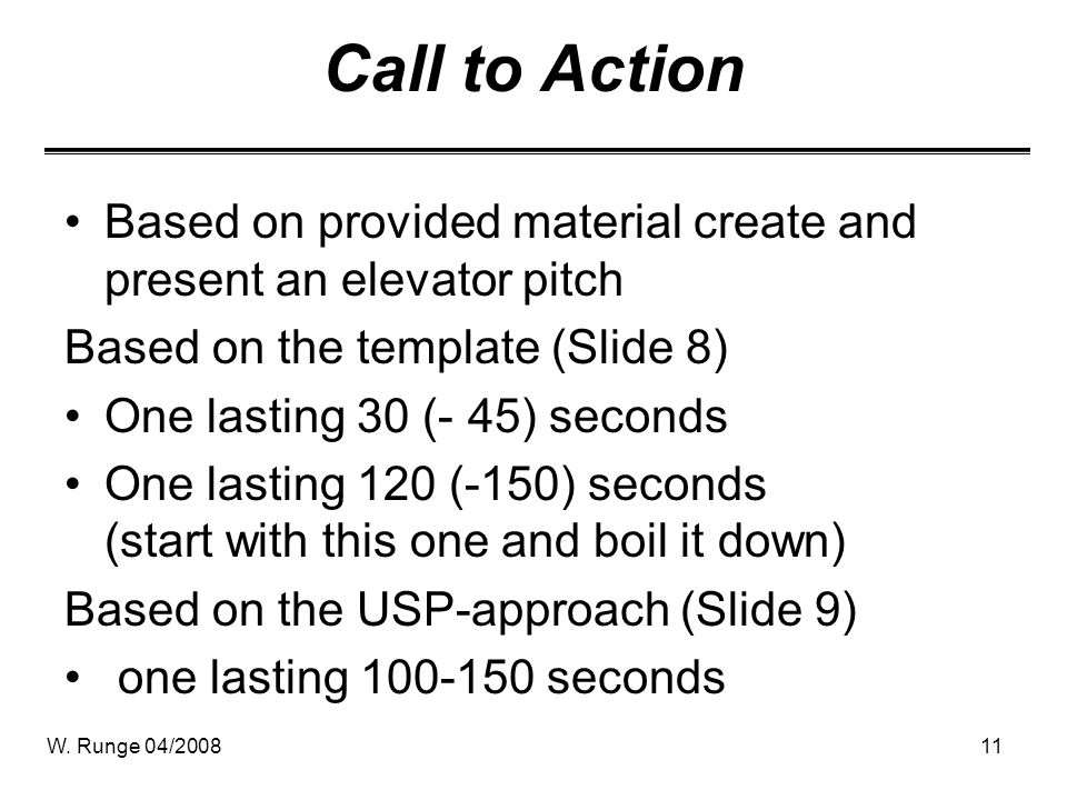 Call to Action Based on provided material create and present an elevator pitch. Based on the template (Slide 8)