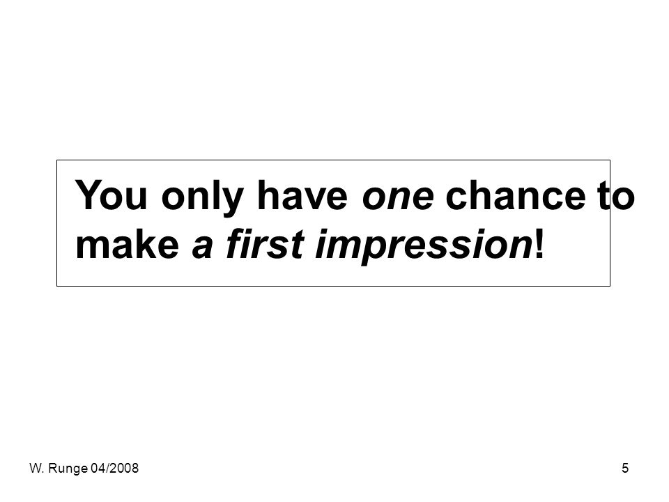 You only have one chance to make a first impression!