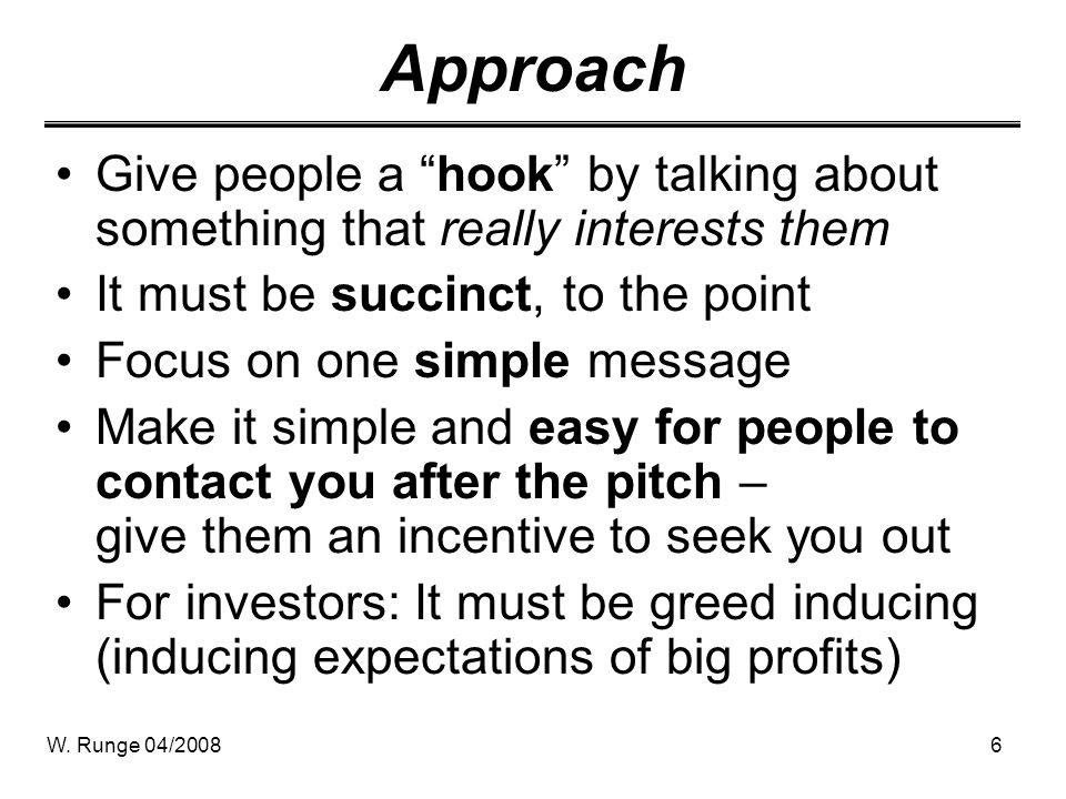 Approach Give people a hook by talking about something that really interests them. It must be succinct, to the point.