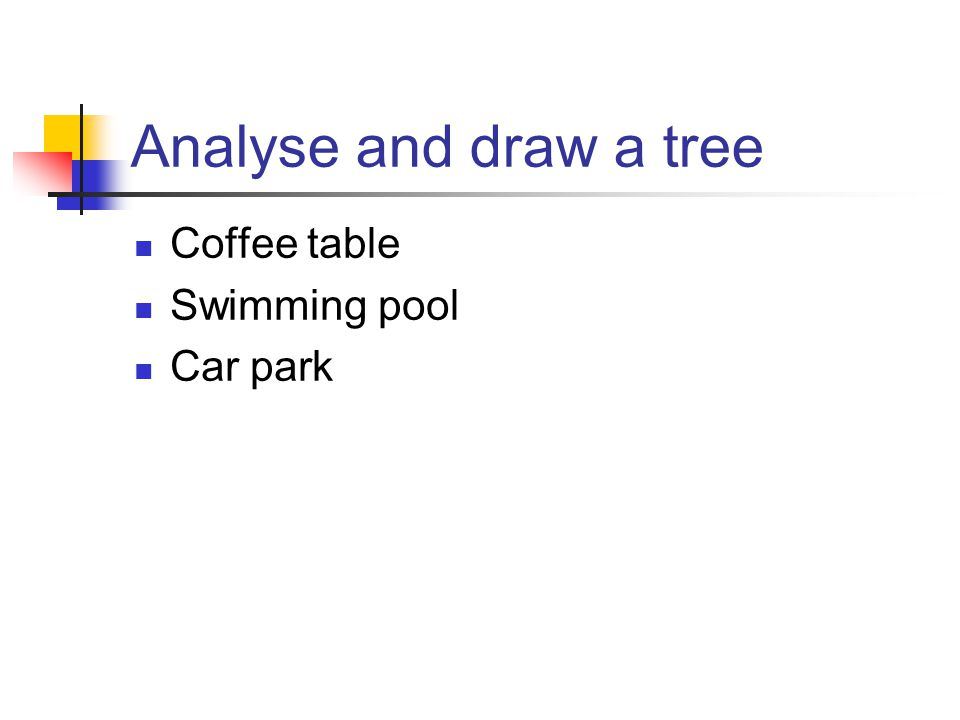 Analyse and draw a tree Coffee table Swimming pool Car park