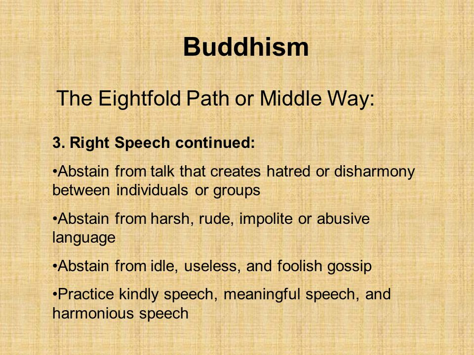 Buddhism The Eightfold Path or Middle Way: 3. Right Speech continued: