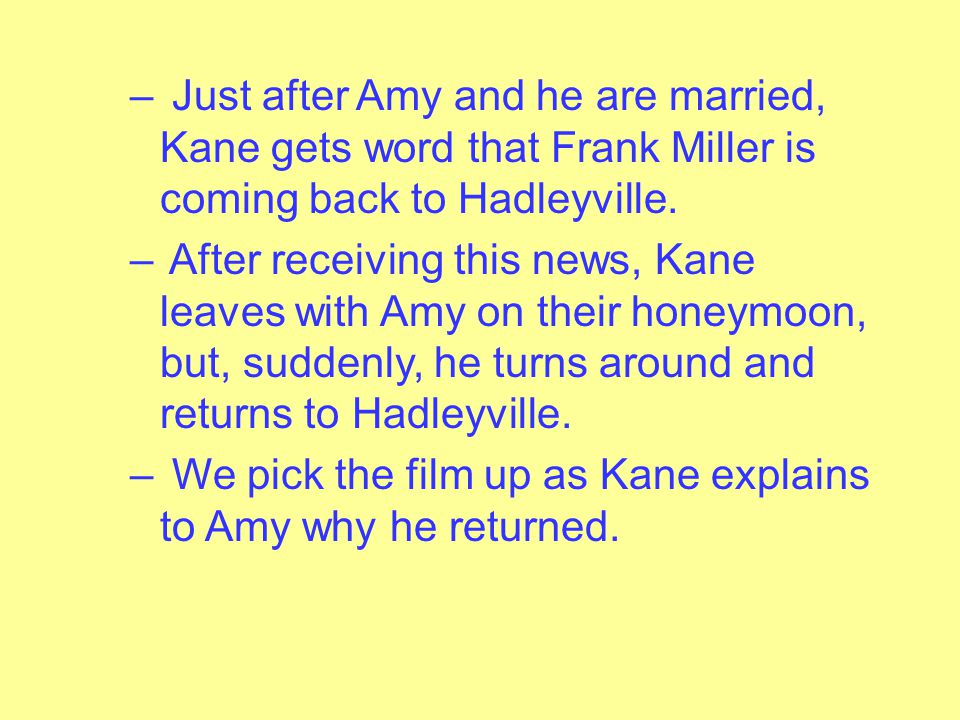 Just after Amy and he are married, Kane gets word that Frank Miller is coming back to Hadleyville.