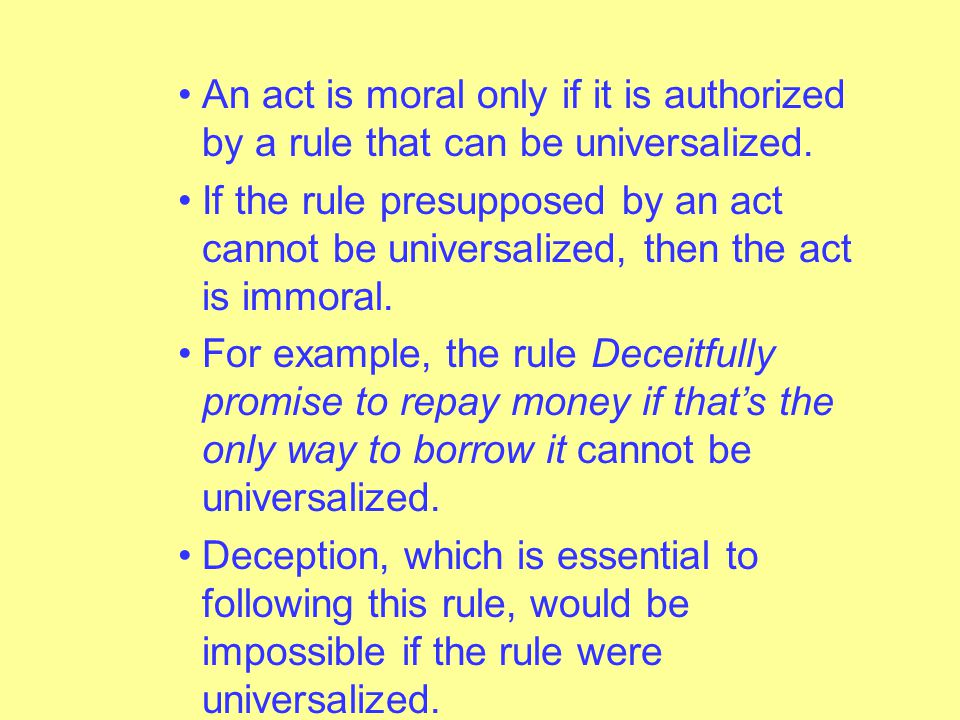 An act is moral only if it is authorized by a rule that can be universalized.