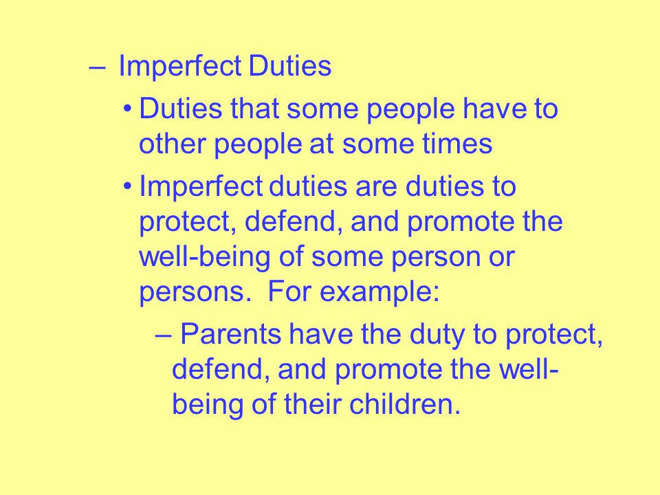 Imperfect Duties Duties that some people have to other people at some times.