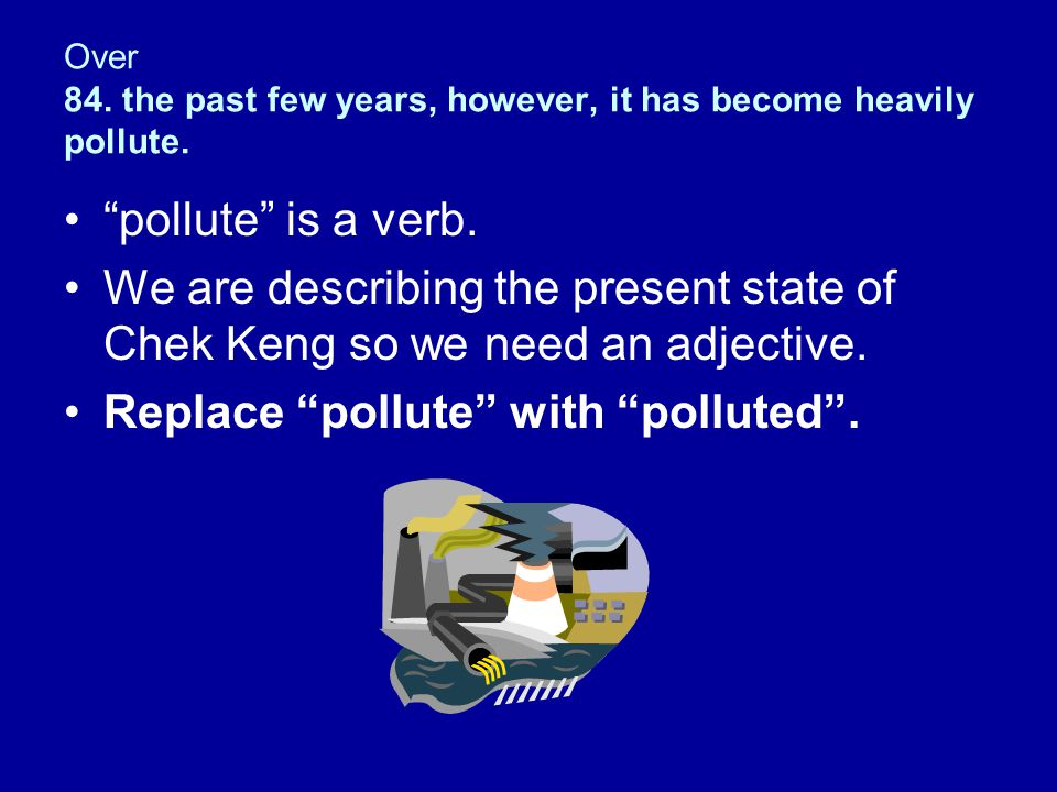 Over 84. the past few years, however, it has become heavily pollute.