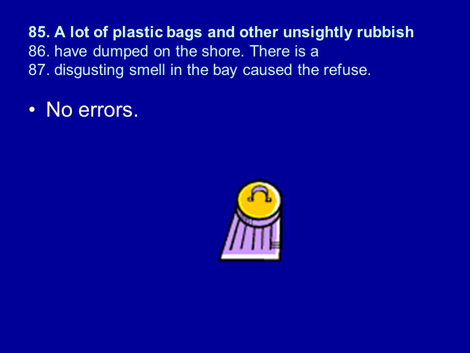 85. A lot of plastic bags and other unsightly rubbish 86