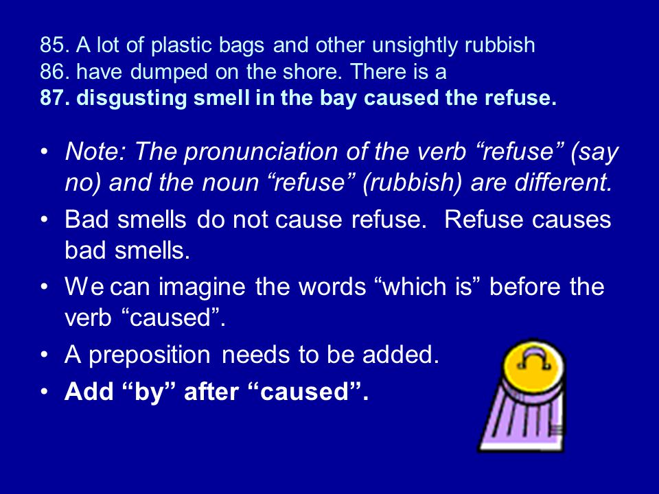 Bad smells do not cause refuse. Refuse causes bad smells.