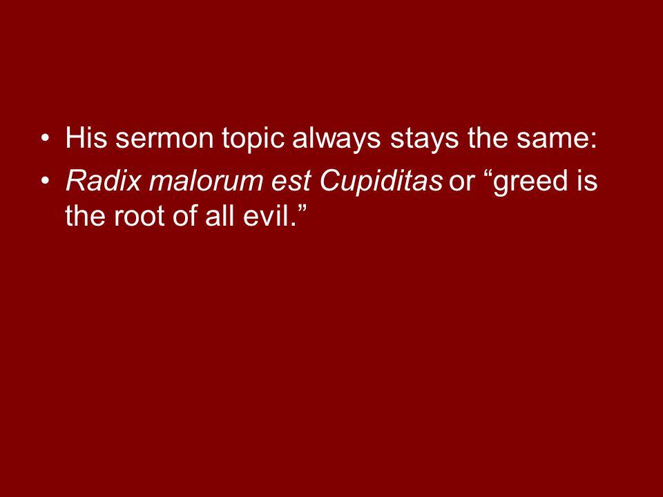 His sermon topic always stays the same: