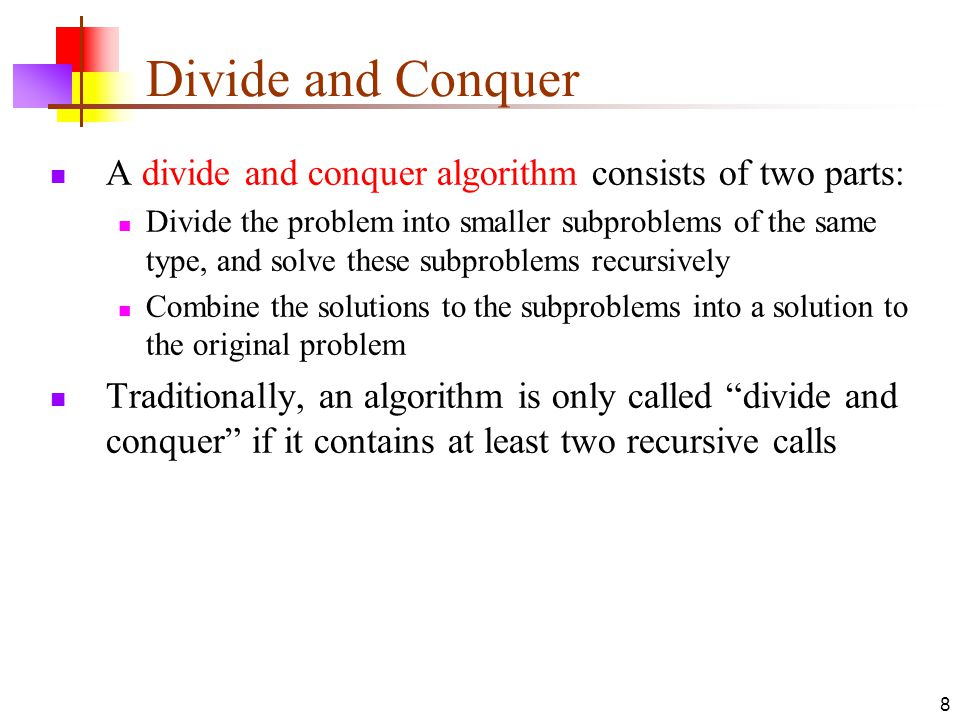 Divide and Conquer A divide and conquer algorithm consists of two parts: