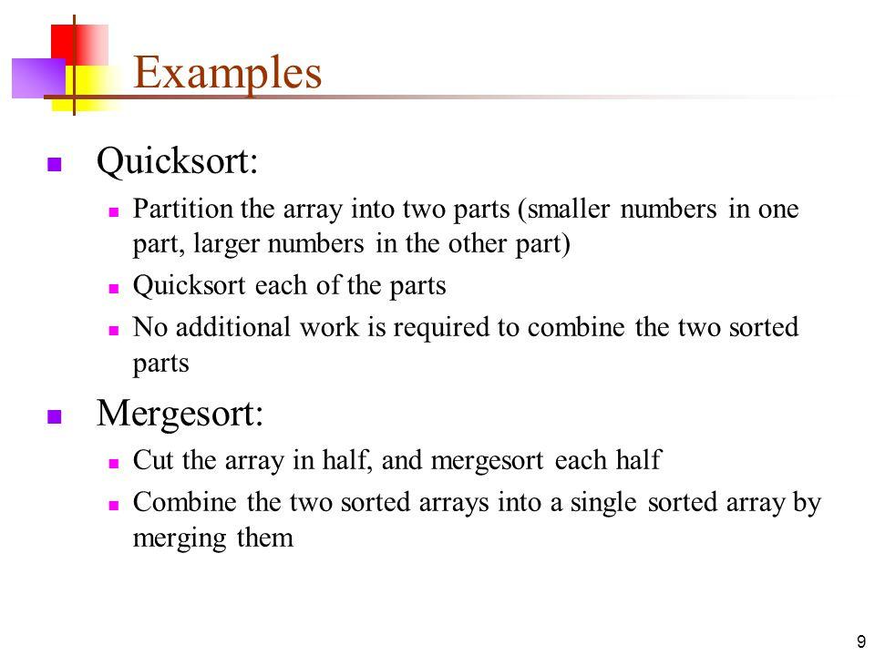Examples Quicksort: Mergesort: