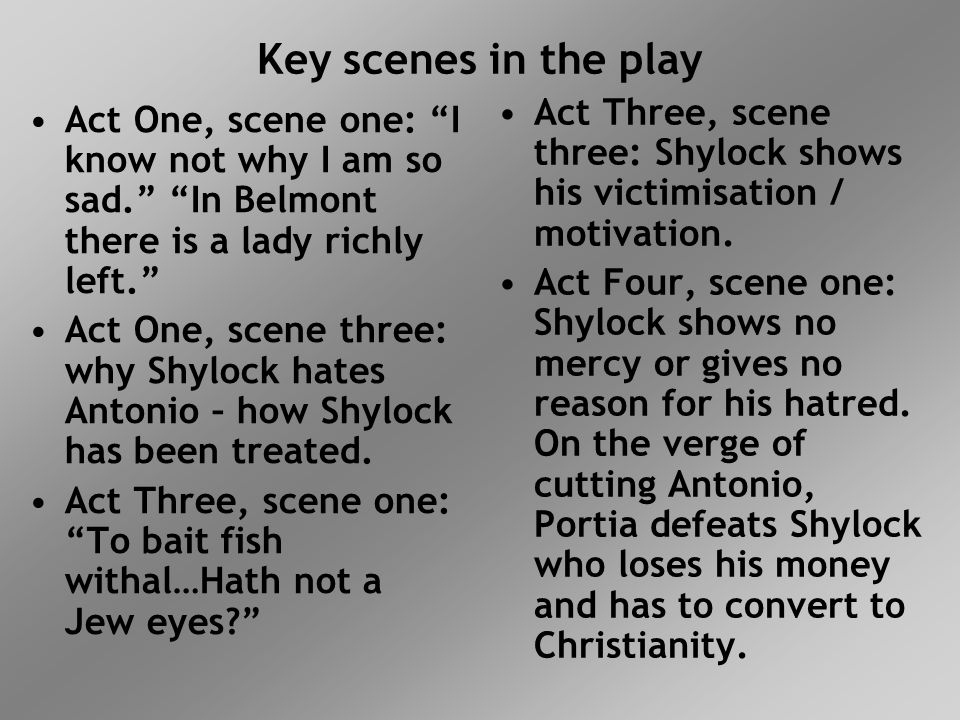 Key scenes in the play Act Three, scene three: Shylock shows his victimisation / motivation.