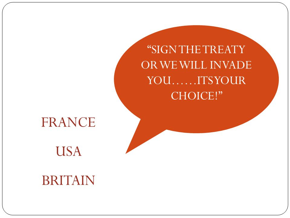 SIGN THE TREATY OR WE WILL INVADE YOU……ITS YOUR CHOICE!